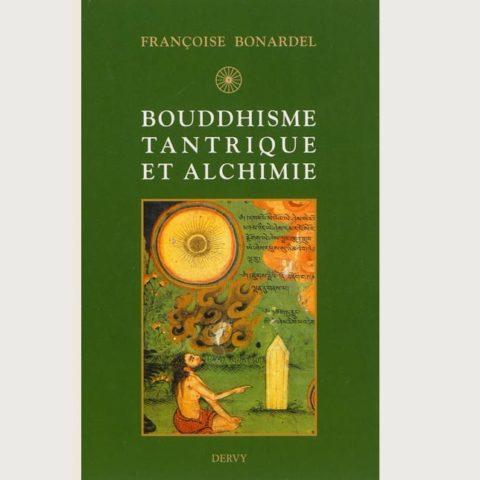 Bouddhisme tantrique et alchimie - Francoise Bonardel