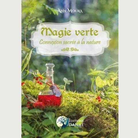 Magie verte - Connexion sacrée avec la nature - Ann Moura