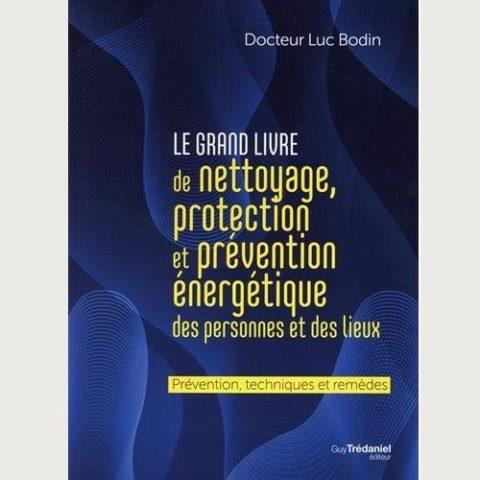 Nettoyage et protection énergétique des personnes et des lieux: Remèdes, techniques et protocoles - Dr. Luc Bodin